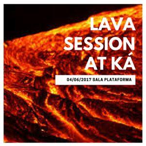LAVA SESSION @Fiesta Ká. Vulcano