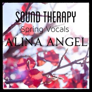 Alina Angel - Sound Therapy: Spring Vocals