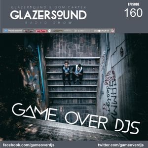 Glazersound Radio Show Episode #160 Guest Game Over Djs