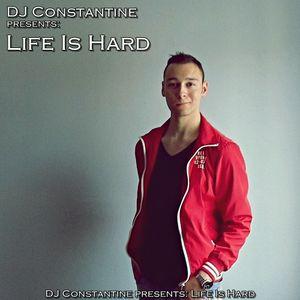 DJ Constantine presents Life Is Hard (Episode 13) (Warm up to Hard Base, Tatanka) 2012-08