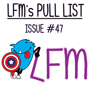 "LFM's Pull List: Issue #47 ""Stars and Stripes"""
