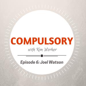 Compulsory Podcast, Episode 6: Joel Watson