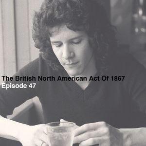 The British North American Act Of 1867 - No. 47