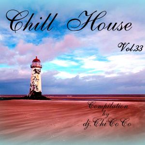 """""  CHILL HOUSE """" compilation Vol. 33"