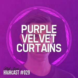 HIGHCAST #029 - Purple Velvet Curtains