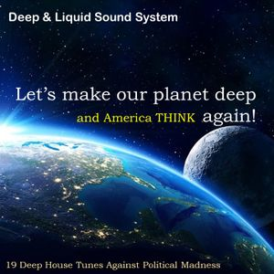 Let's make our planet deep and America THINK  again!