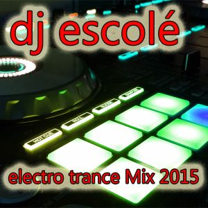 Electro Trance Mix 2015 by DJ Escolé