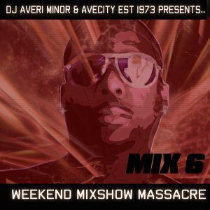 DJ Averi Minor - Weekend Mixshow Massacre Mix 6