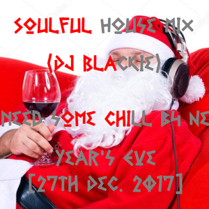 Soulful House Mix (DJ Blackie) Do U need some chill b4 New Year's Eve ?