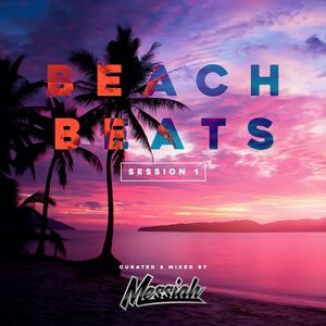 Beach Beats: Session One - Curated & Mixed By DJ Messiah (2017 House Music)