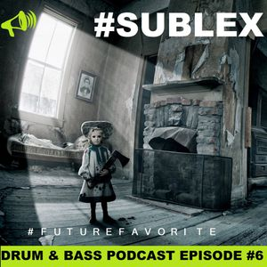 Sublex - #FutureFavirite Drum & Bass Podcast #6