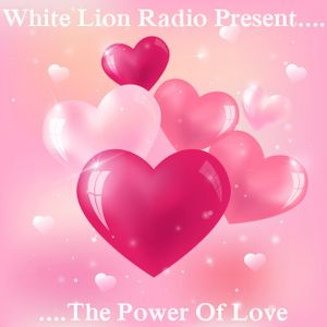 White Lion Radio Present.....The Power Of Love