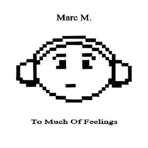 Marc M. - Too much feelings