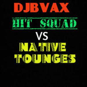 DJBVAX-HIT SQUAD VS NATIVE TOUNGES