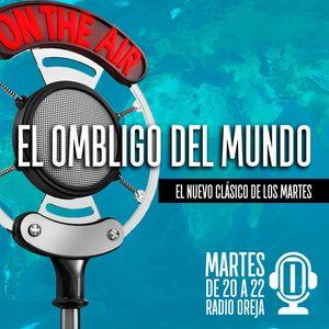 EL OMBLIGO DEL MUNDO - 029 - 19-09-2017 - MARTES DE 20 A 22 POR WWW.RADIOOREJA.COM