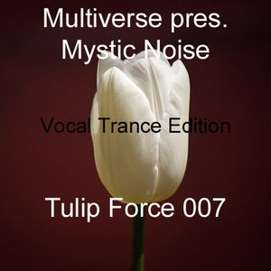 Multiverse pres. Mystic Noise - Tulip Force 007 (Vocal Trance Edition)