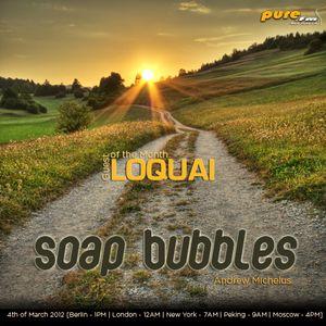 LOQUAI - Soap Bubbles 001 [March 04 2012] on pure.fm