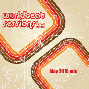 Worldbeat Sessions May 2016 mix