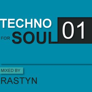 TECHNO FOR SOUL: Podcast 01 - mixed by RASTYN