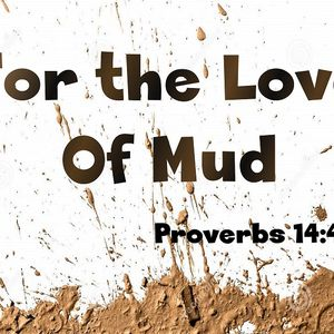 For the Love of Mud/ Pastor Steve Miller