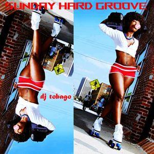 DJ TOBAGO - SUNDAY HARD GROOVE