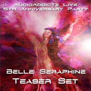 Belle Seraphine - AudioAddictz Live - 5th Anniversary Party - Teaser Set