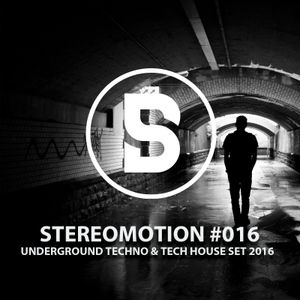 Underground Techno & Tech House Set 2016 - Stereomotion #016