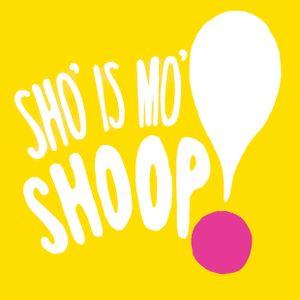 Sho' Is Mo' Shoop!
