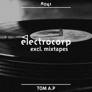 Tom A.P - Electrocorp Mixtape #41