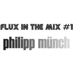 FLUX IN THE MIX #1 - Philipp Münch