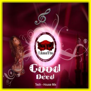 Good Deed (TAmaTto 2017 Tech-House Mix)