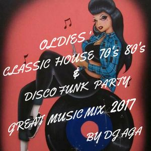 OLDIES' CLASSIC HOUSE 70's 80's & DISCO FUNK PARTY GREAT  MUSIC  MIX 2017  BY DJ AGA
