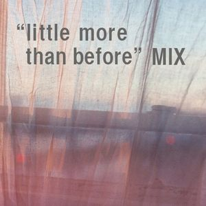 """""""little more than before""""MIX"""