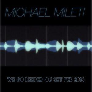 WE GO DEEPER- MM DJ SET-FEB 2014