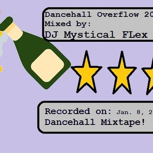 Dancehall OverFlow 2017 Mixtape(DJ Mystical FLex)Jan. 8, 2017!