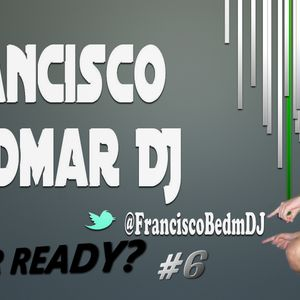 ARE YOUR READY? #6 By @FranciscoBedmDJ