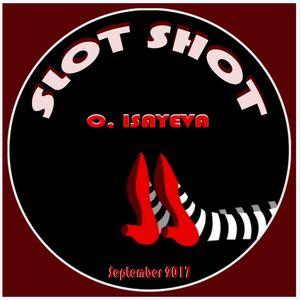 O. ISAYEVA - Slot Shot (September 2017)