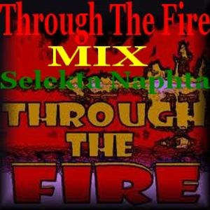 Through The Fire MIX Selekta Naphta