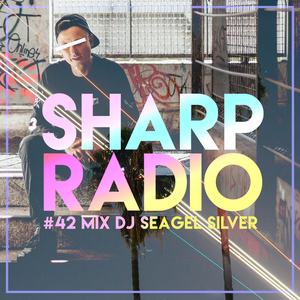 Sharp Radio #42 w/ DJ Seagel Silver