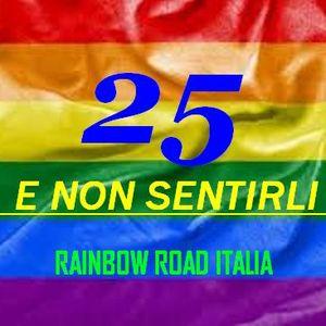 """"""" VENTICINQUE E NON SENTIRLI """" Puntata Numero 25 - Rainbow Road Italia"""