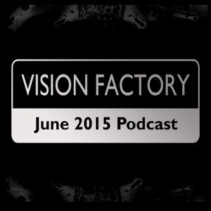Vision Factory - June 2015 Podcast