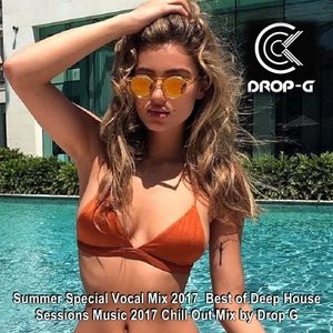 Summer Special Vocal Mix 2017 ♦ Best of Deep House Sessions Music 2017 Chill Out Mix ♦ by Drop G