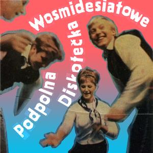 Podpolna Diskotečka Wosmidesjatowe
