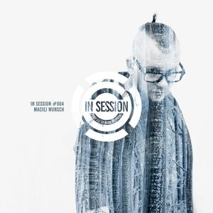 IN SESSION #4 - Maciej Wunsch