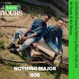 ISYOURS Presents Nothing Major W/ Roger & Mx Blouse (26.01.21)