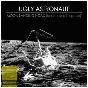 Ugly Astronaut - Moon Landing Hoax
