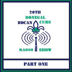 20TH DONEGAL BOCAN CUBS RADIO SHOW (PART ONE)