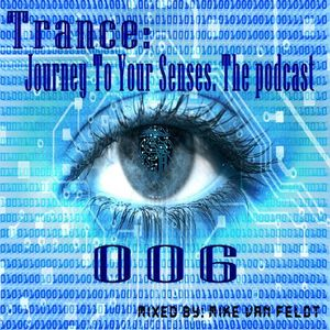 ιllιιllιl Trance: Journey To Your Senses ιllιιllιl The Podcast 006