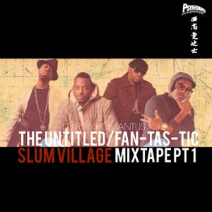 The Untitled/Fan-Tas-Tic Slum Village mixtape Pt 1