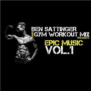 Gym Workout Mix presents - Ben Sattinger Epic Music Vol.1